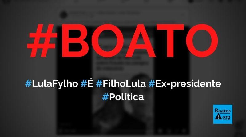 Lula Fylho, investigado em esquema de fraude na compra de máscaras, é filho do ex-presidente Lula, diz boato (Foto: Reprodução/Facebook)