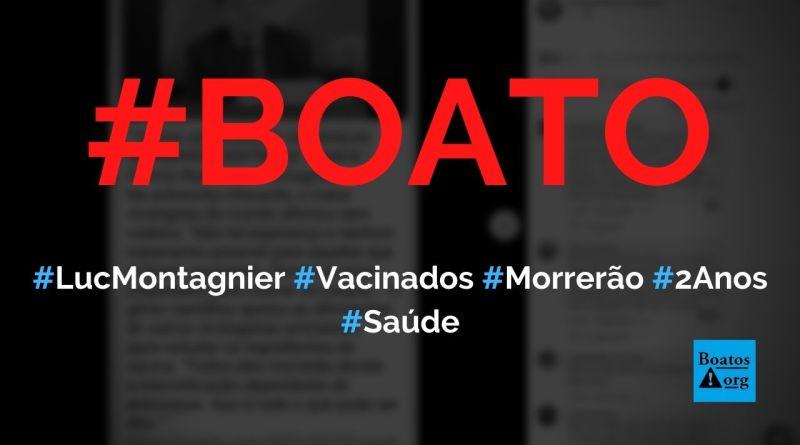 Luc Montagnier diz que todas as pessoas vacinadas morrerão em dois anos, diz boato (Foto: Reprodução/Facebook)