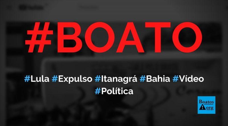 Lula acaba de ser expulso de Itanagrá, na Bahia, mostra vídeo, diz boato (Foto: Reprodução/YouTube)