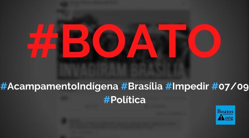 Acampamento em Brasília foi criado por indígenas e MST para impedir manifestações de 7 de setembro, diz boato (Foto: Reprodução/Facebook)