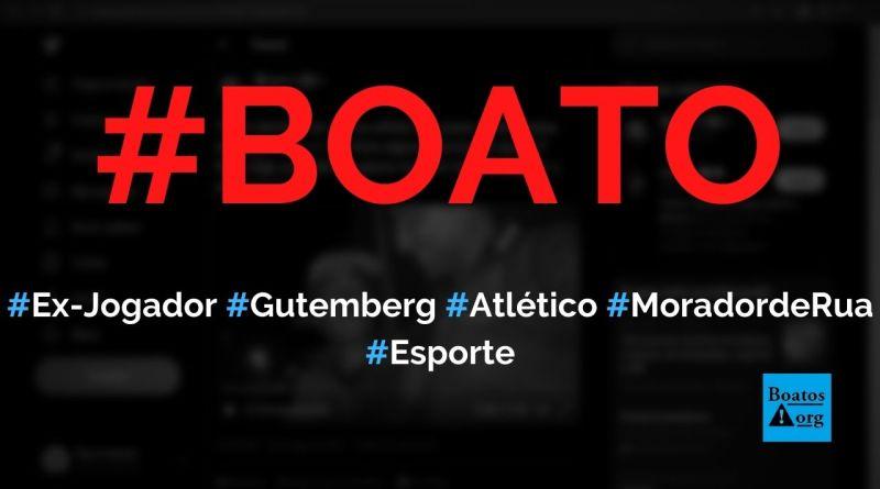 Ex-jogador do Atlético (MG) Gutemberg virou mendigo e mora nas ruas, diz boato (Foto: Reprodução/Facebook)