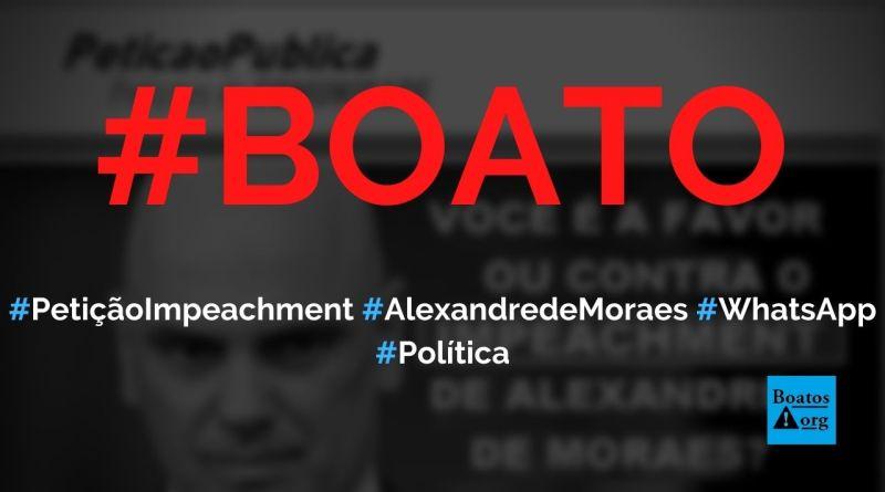 Assine petição para impeachment de Alexandre de Moraes compartilhando link no WhatsApp, diz boato (Foto: Reprodução/Internet)
