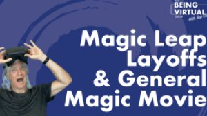 Bob discusses Magic Leap Payoffs & General Magic Movie