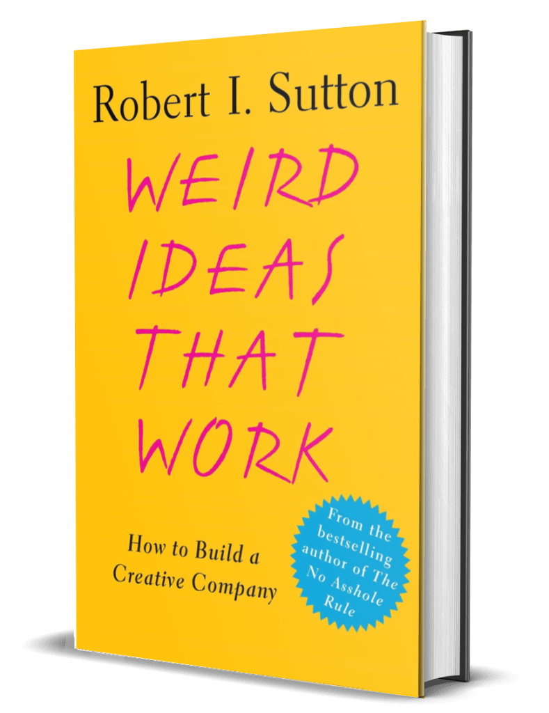 Weird Ideas That Work by Robert I. Sutton