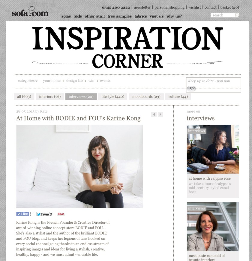 Karine Candice Köng, Creative Director & Founder interviewed in Sofa.com, May 2015 http://www.sofa.com/inspiration-corner/interviews/home-bodie-fous-karine-kong?utm_source=newsletter&utm_medium=email&utm_campaign=May_Newsletter_2