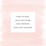 How to deal with criticism & improve positive thinking