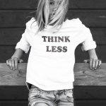 Think less…