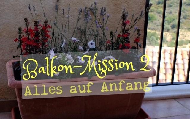 Balkon Mission Teil II – Alles auf Anfang