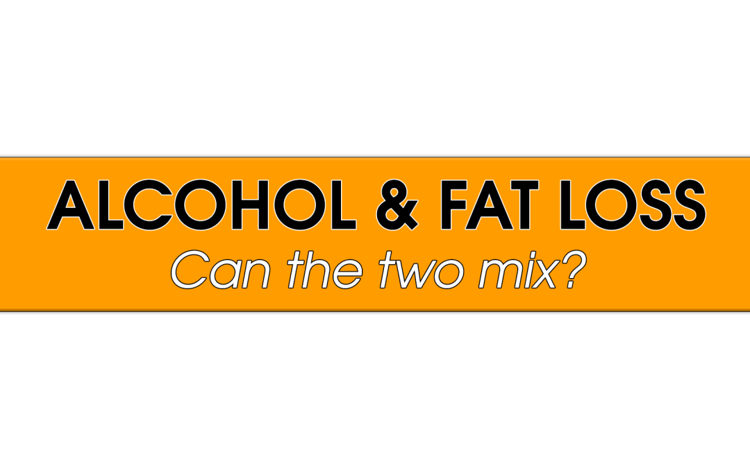 Alcohol & Fat Loss: Can the two mix?