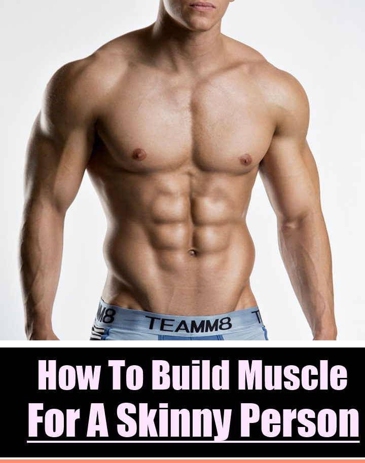 How To Build Muscle For A Skinny Person - Skinny Guy
