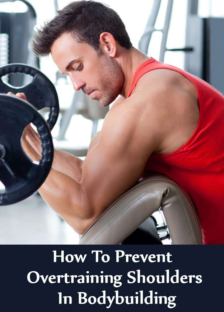 How To Prevent Overtraining Shoulders In Bodybuilding