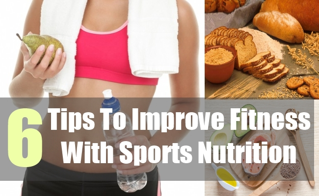 6 Tips To Improve Fitness With Sports Nutrition