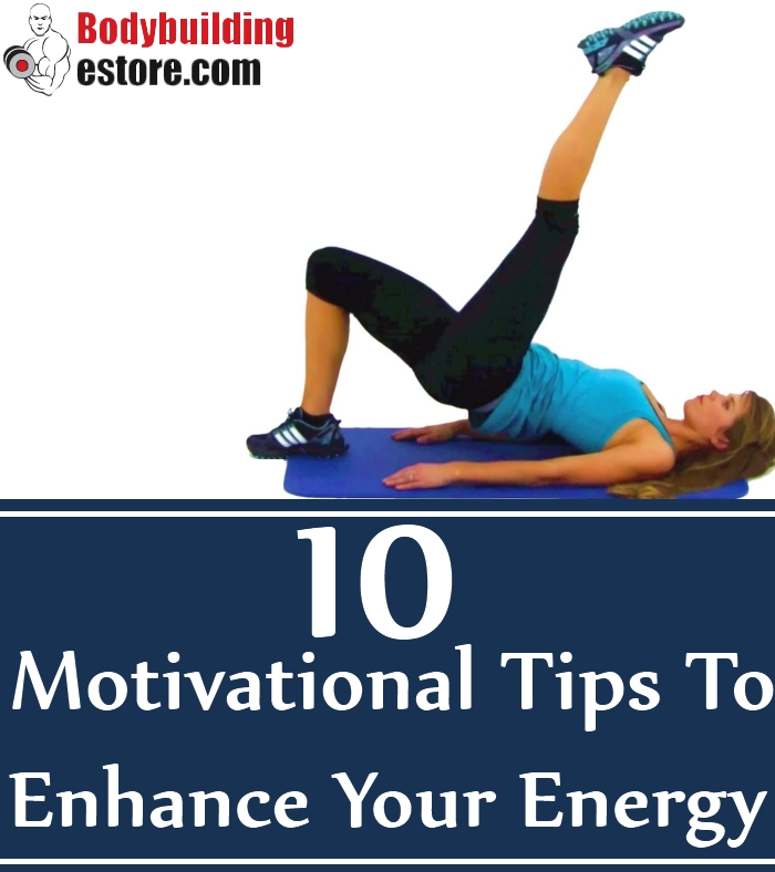 10 Motivational Tips To Enhance Your Energy