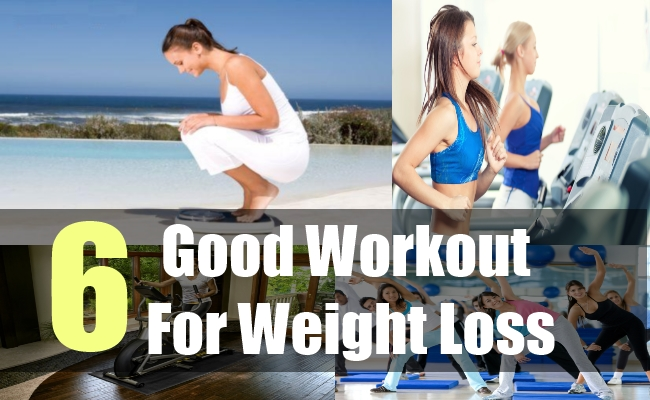 6 Good Workout For Weight Loss