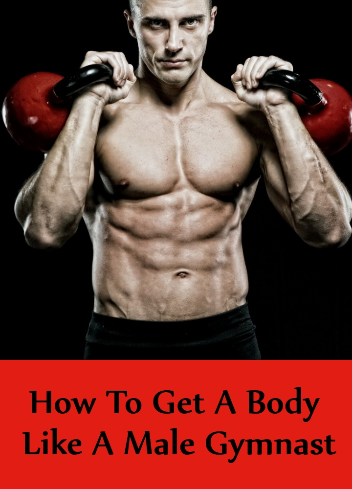 Ways On How To Get A Body Like A Male Gymnast