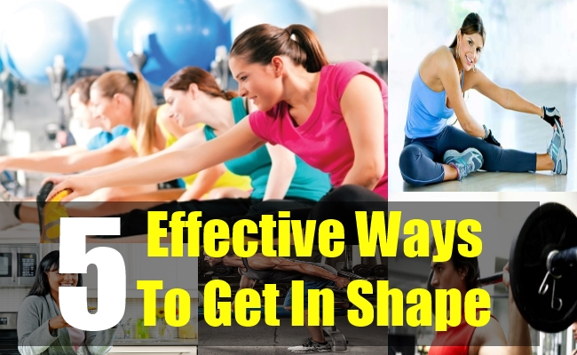 5 Effective Ways To Get In Shape
