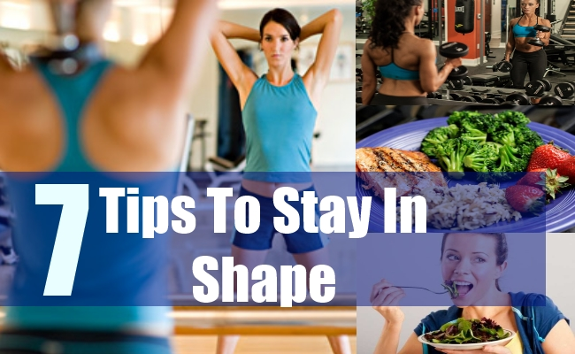 7 Tips To Stay In Shape