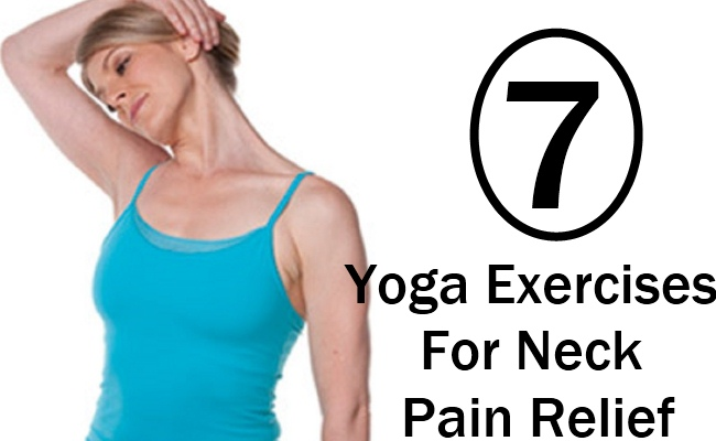 7 Yoga Exercises For Neck Pain Relief