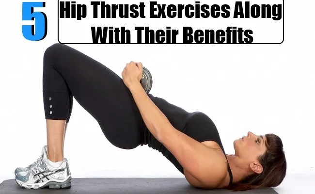 Hip Thrust Exercises Along With Their Benefits