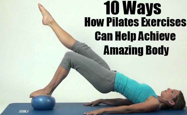 How Pilates Exercises Can Help Achieve Amazing Body