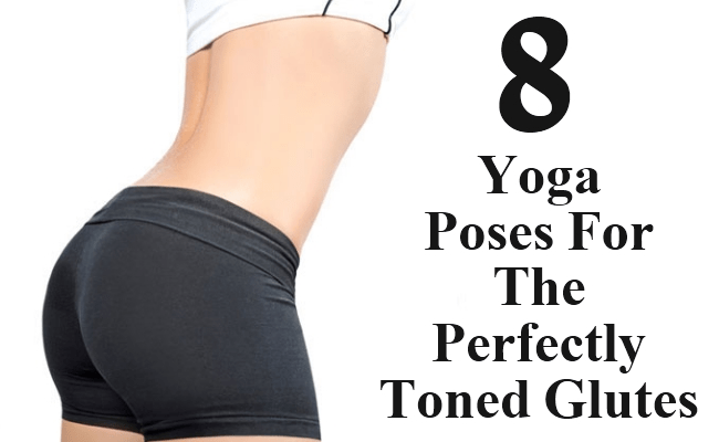 Yoga Poses For The Perfectly Toned Glutes