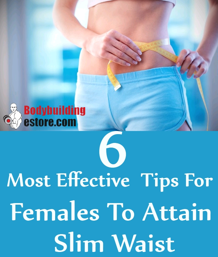 6 Most Effective Tips For Females To Attain Slim Waist