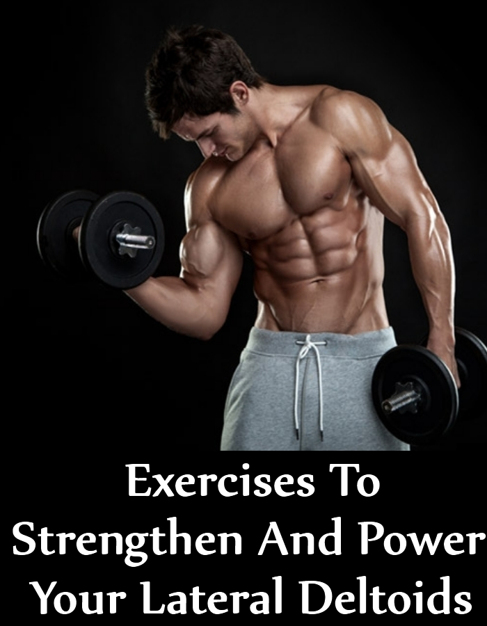 5 Exercises To Strengthen And Power Your Lateral Deltoids ...