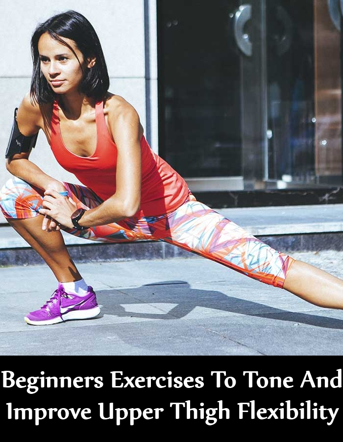 5 Beginners Exercises To Tone And Improve Upper Thigh Flexibility