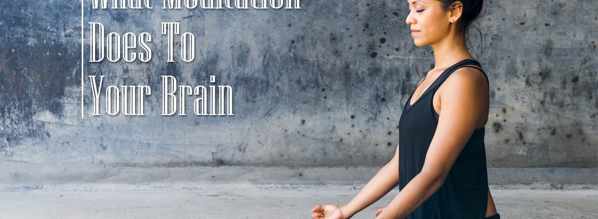 What Meditation Does To Your Brain