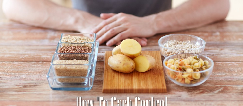How To Carb Control, Your Tips To Total Carb Domination
