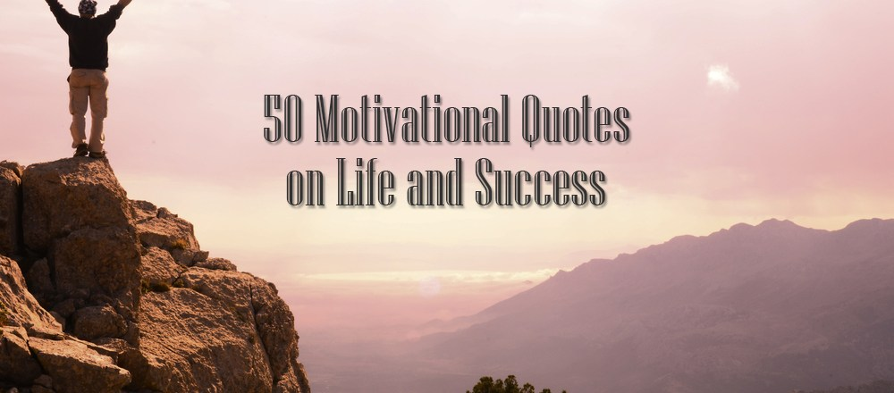 50 Motivational Quotes on Life and Success