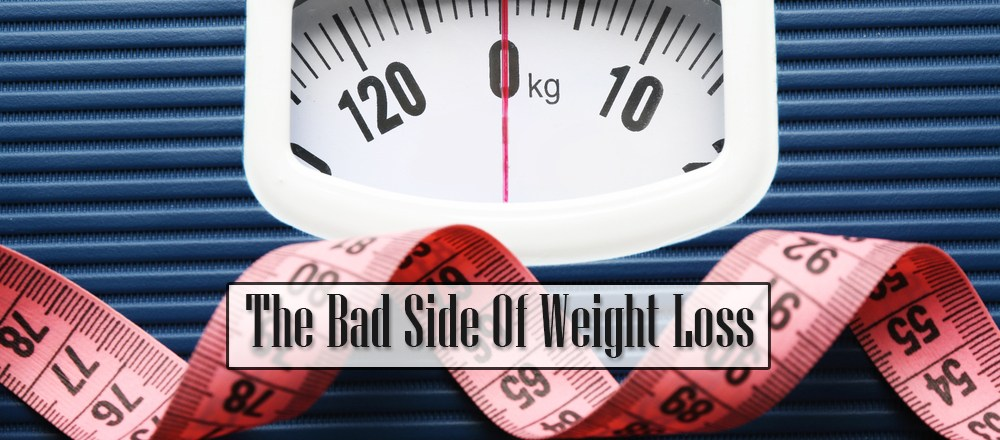 The Bad Side Of Weight Loss