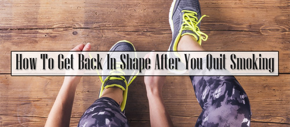 How To Get Back In Shape After You Quit Smoking