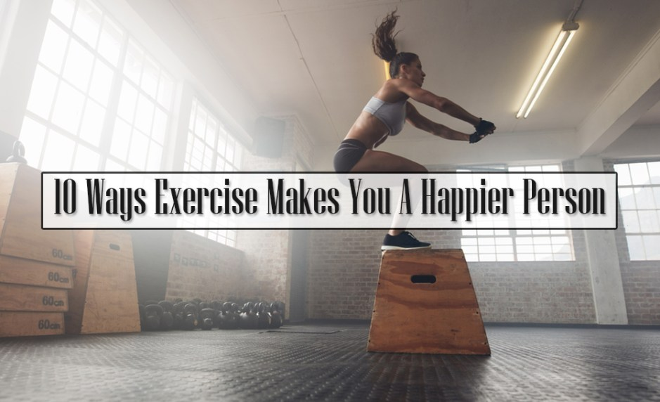 10 Ways Exercise Makes You A Happier Person