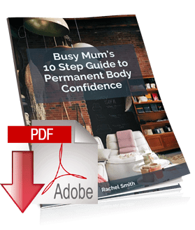 Busy Mums 10 Step Guide to Permanent Body Confidence eBook