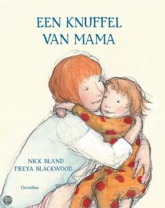 Een knuffel van mama - Nick Bland & Freya Blackwood