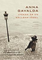 Lyckan är en sällsam fågel - Anna Gavalda