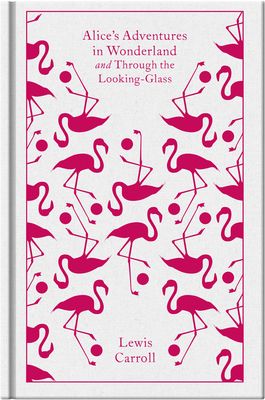 Alice's adventures in Wonderland and Through the Looking-Glass - Lewis Carroll