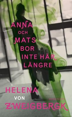 Anna och Mats bor inte här längre - Helena von Zweigbergk