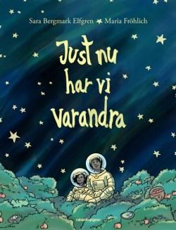 Just nu har vi varandra - Sara Bergmark Elfgren, Maria Fröhlich