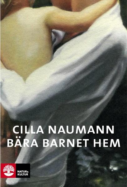 Bära barnet hem - Cilla Naumann