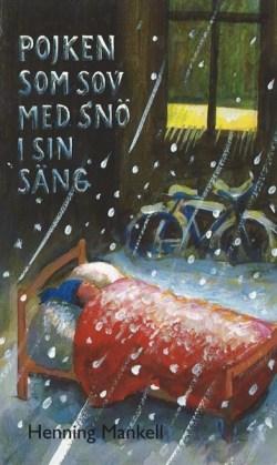 Pojken som sov med snö i sin säng - Henning Mankell