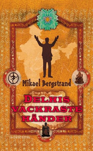 Delhis vackraste händer - Mikael Bergstrand