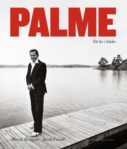 Palme: Ett liv i bilder av Henrik Berggren och Jacob Forsell