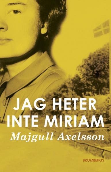 Jag heter inte Miriam av Majgull Axelsson