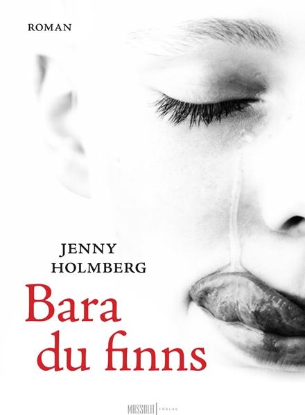 Bara du finns av Jenny Holmberg
