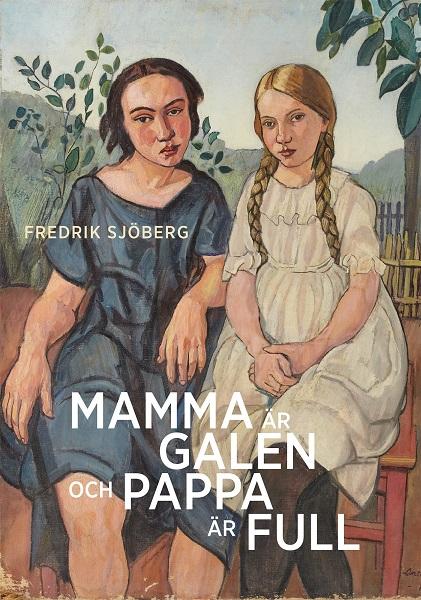 Mamma är galen och pappa är full av Fredrik Sjöberg