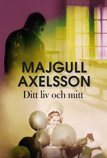 Ditt liv och mitt av Majgull Axelsson