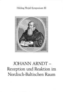 Johann Arndt - Rezeption und Reaktion im nordisch-baltischen Raum