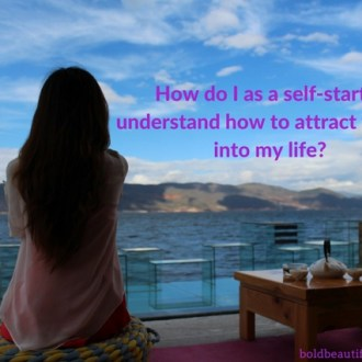 how do I as a self-starter understand how to attract wealth into my life